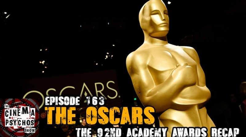 The Oscars -The 92nd Academy Awards Recap – Episode 163